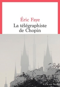 Eric Faye - La télégraphiste de Chopin.