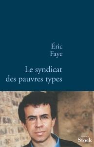 Eric Faye - Le syndicat des pauvres types.