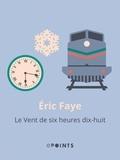 Eric Faye - Le Vent de six heures dix-huit.