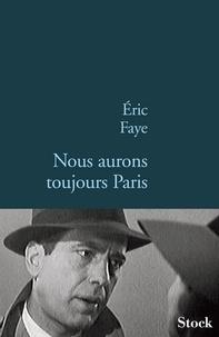 Eric Faye - Nous aurons toujours Paris.