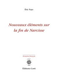 Eric Faye - Nouveaux éléments sur la fin de Narcisse.