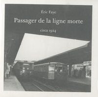 Eric Faye - Passager de la ligne morte.