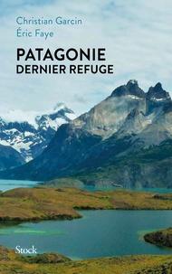 Eric Faye et Christian Garcin - Patagonie dernier refuge.