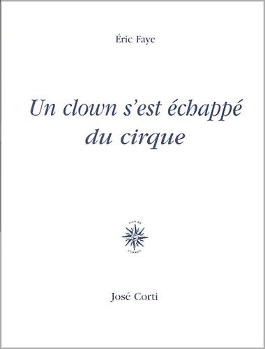 Eric Faye - Un clown s'est échappé du cirque.