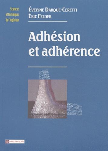 Eric Felder et Evelyne Darque-Ceretti - Adhésion et adhérence.