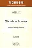 Eric Felder - Mise en forme des métaux - Plasticité, rhéologie, tribologie.