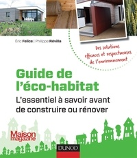 Eric Felice et Philippe Révilla - Guide de l'éco-habitat - L'essentiel à savoir avant de construire ou rénover.