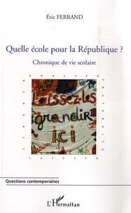 Eric Ferrand - Quelle école pour la République ? - Chronique de vie scolaire.