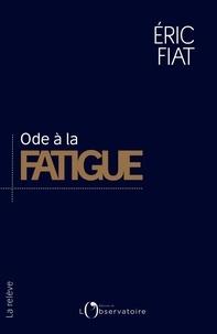 Eric Fiat - Ode à la fatigue.