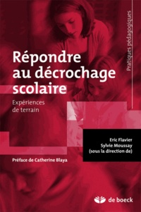 Eric Flavier et Sylvie Moussay - Répondre au décrochage scolaire - Expériences de terrain.