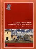 Eric Follain - Le centre monumental romain d'Apollonia d'Illyrie - Images de synthèse et paysage urbain.