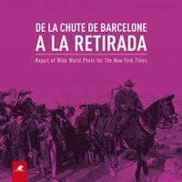 Eric Forcada - De la chute de Barcelone à la Retirada - Report of Wide World Photo for the New York Times, édition français-catalan-anglais.