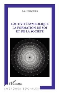 Eric Forgues - L'activité symbolique - La formation de soi et de la société.