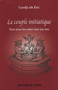 Eric Forgues et  Carolji - Le couple initiatique - Tout mon être aime tout ton être.
