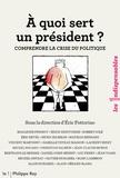 Eric Fottorino - A quoi sert un président ? - Comprendre la crise du politique.