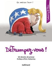 Eric Fottorino - DéTrumpez-vous! - 60 dessins de presse.