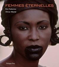 Eric Fottorino et Olivier Martel - Femmes éternelles.
