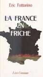 Eric Fottorino - La France en friche.