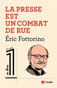 La presse est un combat de rue - Eric Fottorino pdf epub