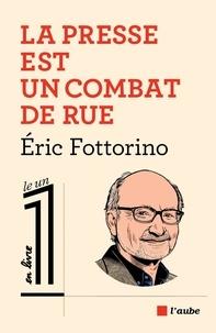 Eric Fottorino - La presse est un combat de rue.
