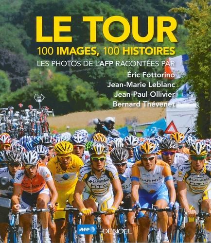 Eric Fottorino et Jean-Marie Leblanc - Le tour - 100 images, 100 histoires.