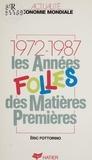 Eric Fottorino - Les Années folles des matières premières - 1972-1987.