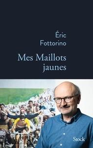 Eric Fottorino - Mes maillots jaunes.