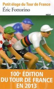 Eric Fottorino - Petit éloge du Tour de France.