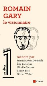 Eric Fottorino et Olivier Weber - Romain Gary le visionnaire.
