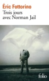 Eric Fottorino - Trois jours avec Norman Jail.