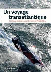 Eric Fottorino et Olivier Frébourg - Un voyage transatlantique - 8 écrivains dialoguent avec 8 marins du Vendée Globe.