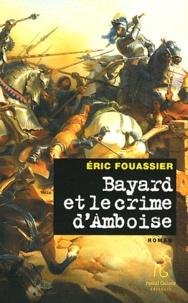 Eric Fouassier - Bayard et le crime d'Amboise - Sans peur et sans reproche.