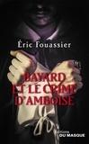 Eric Fouassier - Bayard et le crime d'Amboise.