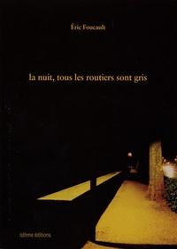 Eric Foucault - La nuit, tous les routeirs sont gris.