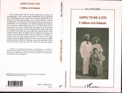 Eric Fougère - Aspects de Loti - L'ultime et le lointain.
