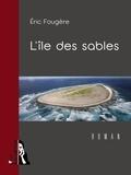 Eric Fougère - L'île des sables.