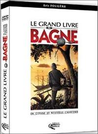 Eric Fougère - Le grand livre du bagne en Guyane et Nouvelle-Calédonie.