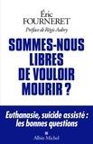 Eric Fourneret - Sommes-nous libres de vouloir mourir ? - Euthanasie, suicide assisté : les bonnes questions.