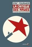 Eric Fournier - La Critique des armes - Une histoire d'objets révolutionnaires sous la IIIe République.