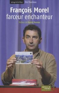 Eric Fourreau - François Morel - Farceur enchanteur.