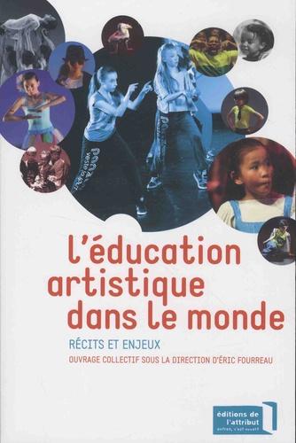 Eric Fourreau - L'éducation artistique dans le monde - Récits et enjeux.