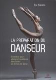 Eric Franklin - La préparation du danseur - S'entraîner pour atteindre l'excellence dans toutes les formes de danse.