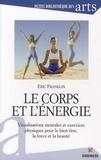 Eric Franklin - Le corps et l'énergie - Visualisations mentales et exercices physiques pour le bien être, la force et la beauté.