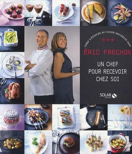 Eric Frechon et Clarisse Ferreres - Eric Frechon - Un chef pour recevoir chez soi.