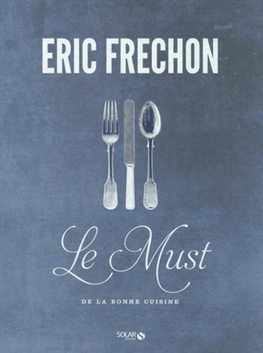 Eric Frechon - Le Must de la bonne cuisine - Coffret 3 volumes : Les Entrées ; Les Plats ; Les Desserts.