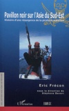 Eric Frécon - Pavillon noir sur l'Asie du Sud-Est - Histoire d'une résurgence de la piraterie maritime.