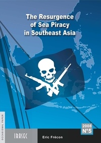 Eric Frécon - The Resurgence of Sea Piracy in Southeast Asia.