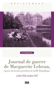 Eric Freysselinard - Journal de guerre de Marguerite Lebrun - Epouse du dernier president de la IIIe république. Juillet 1940-octobre 1947.