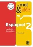 Eric Freysselinard - Le mot et l'idée Espagnol 2 - Vocabulaire thématique.