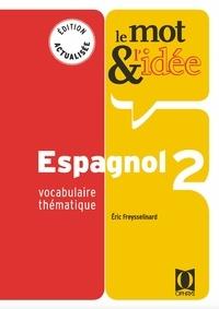 Eric Freysselinard - Le mot & l'idée Espagnol 2 - Vocabulaire thématique.